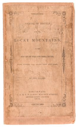 Journal of Travels over the Rocky Mountains, to the mouth of the Columbia River; made during the years 1845 and 1846: containing minute descriptions of the valleys of the Williamette, Umpqua, and Clamet; a general description of Oregon Territory ... a list of necessary outfits for emigrants; and a table of distances from camp to camp on the route. Joel PALMER.