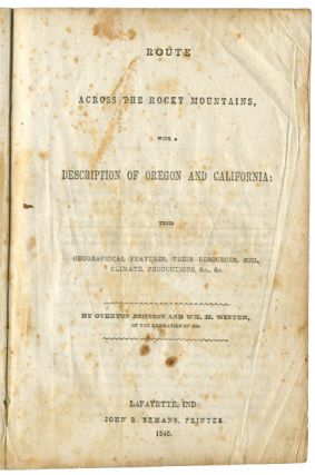 Route Across the Rocky Mountains, with a description of Oregon and California: their geographical...