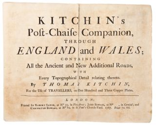 Kitchin's Post-Chaise Companion, Through England and Wales; Containing all the Ancient and New Additional Roads, with Every Topographical Detail Relating Thereto.