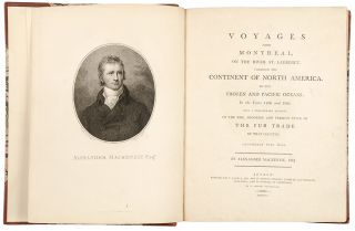 Voyages from Montreal on the River St. Lawrence, through the continent of North America, to the Frozen and Pacific Oceans; in the years 1789 and 1793. With a preliminary account of the fur trade of that country.