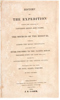 History of the Expedition Under the Command of Captains Lewis and Clark, to the Sources of the Missouri, Thence Across the Rocky Mountains and Down the River Columbia to the Pacific Ocean. Performed During the Years 1804-5-6 ...