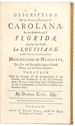 A Description of the English Province of Carolana. By the Spaniards call'd Florida, and by the French, La Louisiane ... With a large and curious Preface, demonstrating the Right of the English to that Country, and the unjust Manner of the French usurping of it