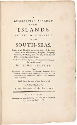 A Descriptive Account of the Islands Lately Discovered in the South-Seas. John TRUSLER