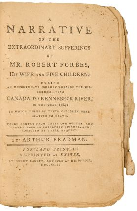 A Narrative of the Extraordinary Sufferings of Mr. Robert Forbes, His Wife and five children. During an unfortunate journey through the wilderness, from Canada to Kennebeck River, in the year 1784. Arthur BRADMAN.