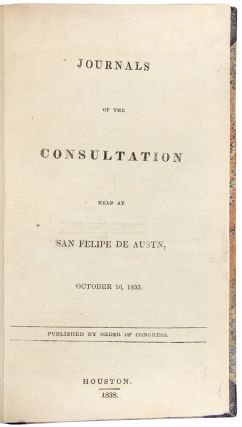 Journals of the Consultation held at San Felipe de Austn [sic], October 16, 1835. Published by...