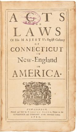 Acts and Laws of His Majesty's English Colony of Connecticut in New-England in America. [issued...