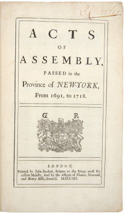 Acts of Assembly, Passed in the Province of New-York, from 1691, to 1718. Colony of NEW YORK