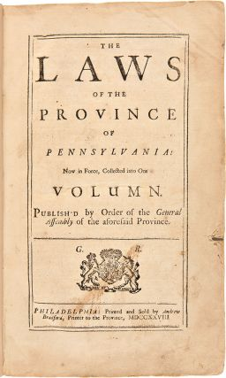 The Laws of the Province of Pennsylvania: Now in Force, Collected into one Volumn [sic]....