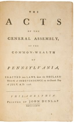 The Acts of the General Assembly of the Common-Wealth of Pennsylvania, enacted into Laws, since the Declaration of Independence on the Fourth day of July, A.D. 1776. General Assembly PENNSYLVANIA.