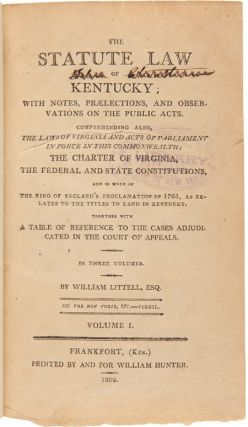 The Statute Law of Kentucky; with Notes, Praelections, and Observations on the Public Acts. In Five Volumes.