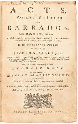 Acts, Passed in the Island of Barbados. from 1643, to 1762, Inclusive; Carefully Revised,...