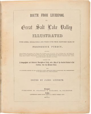 Route From Liverpool to Great Salt Lake Valley Illustrated with steel engravings and wood cuts from sketches made by Frederick Piercy...Together with a geographical and historical description of Utah...Also, an authentic history of the Latter-Day Saints' emigration from Europe