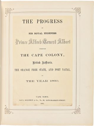 The Progress of his Royal Highness Prince Alfred Ernest Albert through the Cape Colony, British Kaffraria, the Orange Free State, and Port Natal, in the year 1860