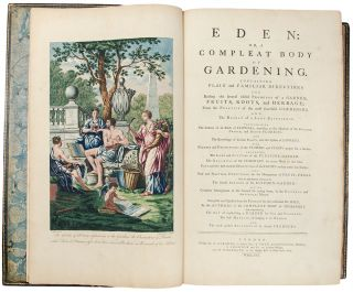 Eden: or, a Compleat body of gardening, containing plain and familiar directions for raising the several useful products of a garden ... compiled and digested from the papers of the late celebrated Mr. Hale, by the authors of the compleat body of husbandry. And comprehending the art of constructing a garden for use and pleasure; the best methods of keeping it in order: and the most perfect accounts of its several products