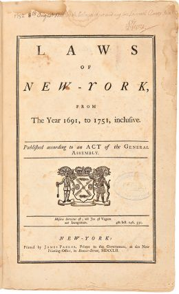 Laws of New-York, from the Year 1691, to1751, Inclusive, Published According to an Act of the...