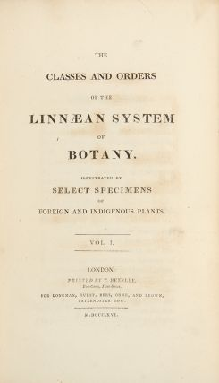 The Classes and Orders of the Linnaean System of Botany. Illustrated by Select Specimens of Foreign and Indigenous Plants
