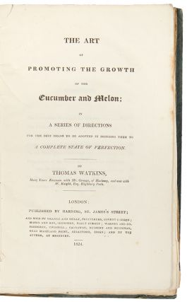 The Art of Promoting the Growth of the Cucumber and Melon; in a series of directions for the best...