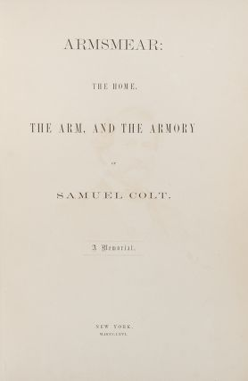 Armsmear: The Home, the Arm, and the Armory of Samuel Colt. A Memorial. Samuel COLT, - Henry BARNARD
