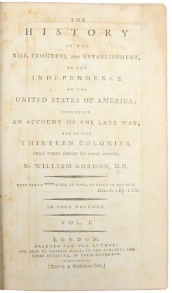 The History of the Rise, Progress, and Establishment, of the Independence of the United States of America: including an Account of the Late War; and of the Thirteen Colonies, from their origin to that period