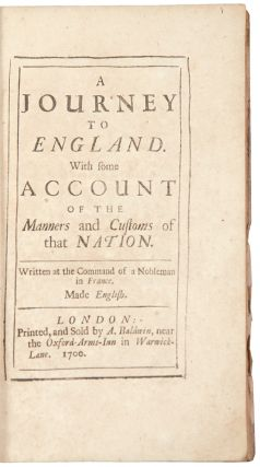 A Journey to England. With some account of the Manners and Customs of that Nation. Written at the...