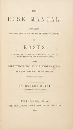 The Rose Manual; containing accurate descriptions of all the finest varieties of Roses. Robert BUIST