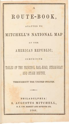 A Route-Book, Adapted to Mitchell's National Map of the American Republic; Comprising Tables of the Principal Rail-Road, Steam-Boat and Stage Routes, Throughout the United States