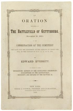 An Oration delivered on the Battlefield of Gettysburg, (November 19, 1863,) at the Consecration...