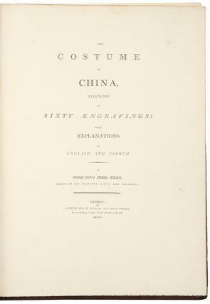 The Costume of China, Illustrated with Sixty Engravings: with explanations in English and French