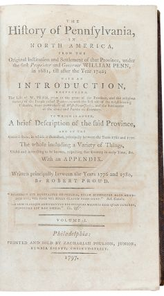 The History of Pennsylvania, in North America, from the Original Institution and Settlement of that Province, under the first Proprietor and Governor William Penn, in 1681, till after the Year 1742