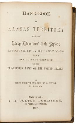 Hand-Book to Kansas Territory and the Rocky Mountain Gold Region; Accompanied by Reliable Maps and a Preliminary Treatise on the Pre-Emption Laws of the United States