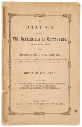An Oration delivered on the Battlefield of Gettysburg, (November 19, 1863,) at the Consecration of the Cemetery Prepared for the Internment of the Remains of those who fell in Battles of July 1st, 2d, and 3d, 1863