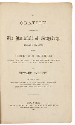 An Oration delivered on the Battlefield of Gettysburg, (November 19, 1863,) at the...