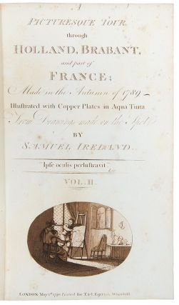 A Picturesque Tour through Holland, Brabant, and part of France; Made in the Autumn of 1789. Illustrated with Copper Plates in Aqua Tinta from Drawings made on the Spot