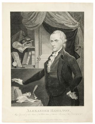 Alexander Hamilton, Major General of the Armies of the United States of America. Secretary of the Treasury &c. &c. artist, publisher, Archibald . - William ROLLINSON ROBERTSON, engraver and publisher.