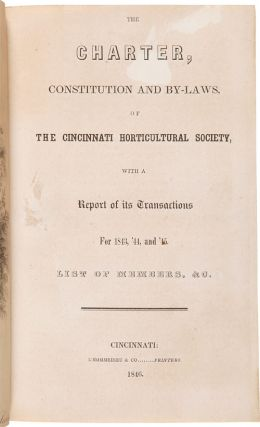 The Charter, Constitution and By-Laws, of the Cincinnati Horticultural Society, with a Report of its Transactions for 1843, '44, and '45, List of Members, &c.