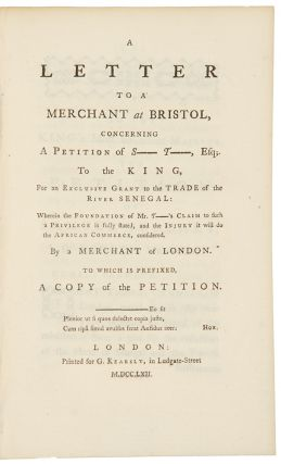 A letter to a merchant at Bristol, concerning A Petition of S- T-, Esq; To the King, For an...