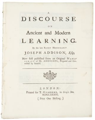 A discourse on ancient and modern learning. By the late Right Honourable Joseph Addison, Esq; Now...