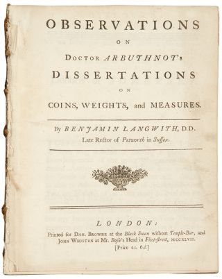 Observations on Doctor Arbuthnot's Dissertations on Coins, Weights and Measures. Benjamin LANGWITH