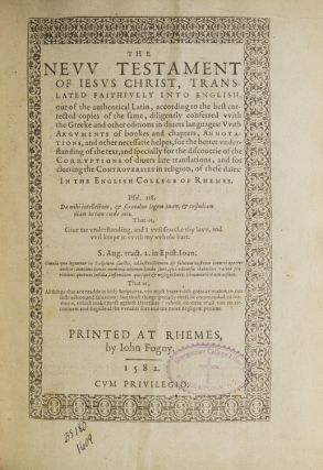 The New Testament of Jesus Christ, Translated Faithfully into English, out of the authentical Latin, according to the best corrected copies of the same, diligently conferred with the Greeke and other editions in divers languages ...