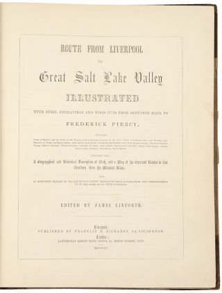 Route From Liverpool to Great Salt Lake Valley Illustrated with steel engravings and wood cuts from sketches made by Frederick Piercy...Together with a Geographical and Historical Description of Utah, and a Map of the Overland Routes to that Territory from the Missouri River. Also, an Authentic History of the Latter-Day Saints' Emigration from Europe