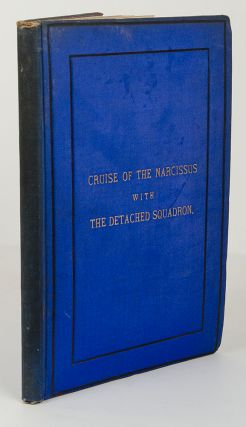 The Cruise of the 'Narcissus' with the Detached Squadron, from the 30th of September, 1874, to the 10th of May 1877