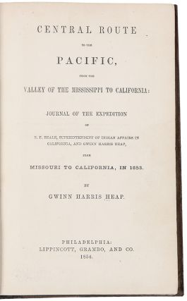 Central Route to the Pacific, from the Valley of the Mississippi to California: Journal of the Expedition of E.F. Beale, Superintendent of Indian Affairs in California, and Gwinn Harris Heap, from Missouri to California, in 1853