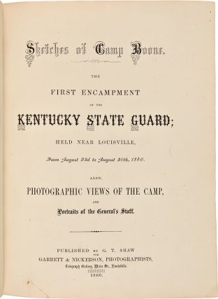 Sketches of Camp Boone. The First Encampment of the Kentucky State Guard; held near Louisville, from August 23rd to August 30th, 1860. Also, photographic views of the camp, and Portraits of the General's Staff