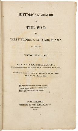 Historical Memoir of the War in West Florida and Louisiana in 1814-15 ... [With:] Atlas to the Historical Memoir of the War in West Florida and Louisiana