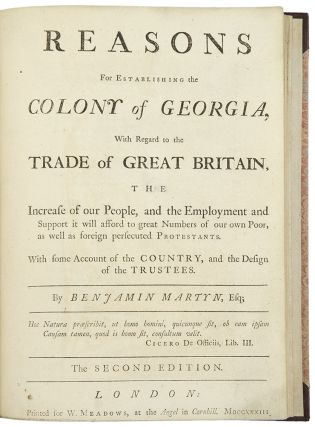Reasons for Establishing the Colony of Georgia, with regard to the trade of Great Britain, the...