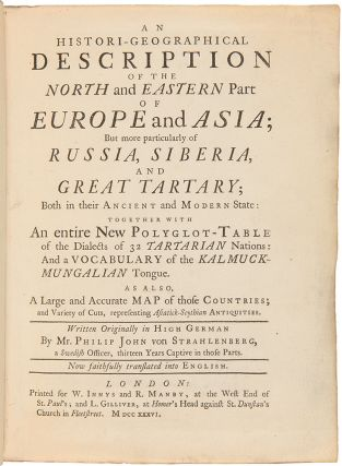 An Histori-Geographical Description of the north and eastern part of Europe and Asia; but more particularly of Russia, Siberia, and Great Tartary; both in their ancient and modern state: together with an entire new polyglot-table of the dialects of 32 Tartarian nations: and a vocabulary of the Kalmuck-Mungalian tongue. As also, a large and accurate map of those countries ... Written originally in high German ... Now faithfully translated into English