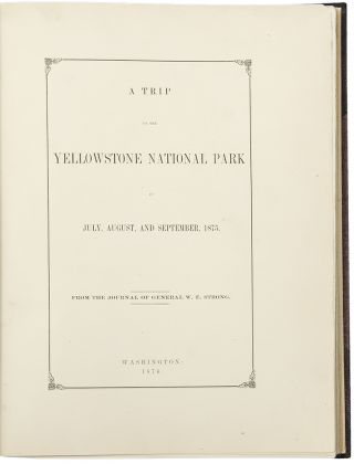 A Trip to the Yellowstone National Park in July, August and September 1875. From the Journal of General W. E. Strong