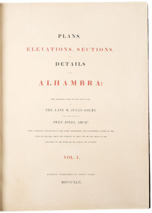 Plans, Elevations, Sections, and Details of the Alhambra: from drawings taken on the spot by the late M. Jules Goury and in 1834 and 1837 by Owen Jones ... With a complete translation of the Arabic inscriptions, and an historical notice of the Kings of Granada, from the conquest of that city by the arabs to the expulsion of the moors, by Mr. Pasqual de Gayangos.