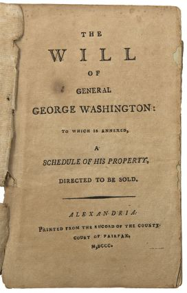 The Will of General George Washington: to which is annexed, a schedule of his property, directed to be sold