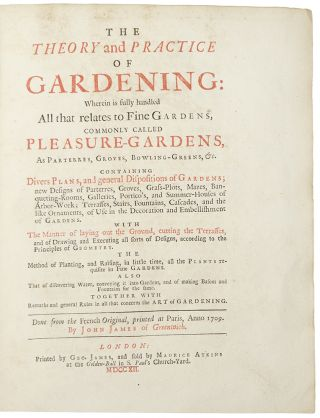 The Theory and Practice of Gardening: wherein is fully handled all that relates to fine gardens...